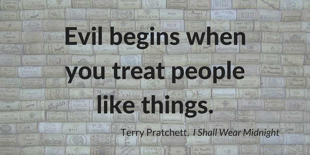 Evil begins when you treat people like things. Problem Client?