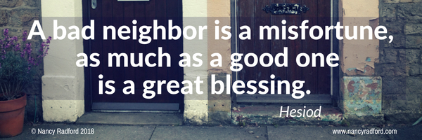 neighbour problems. A bad neighbour is a misfortune as much as a good neighbour is a blessing