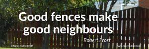 Good fence make good neighbours