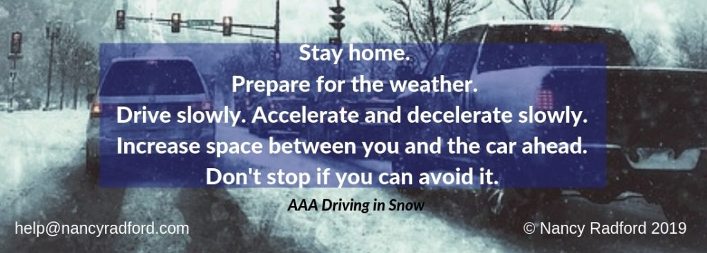 Stay home, prepare for the weather, drive slowly, accelerate and decelerate slowly, increase space between you and the car ahead, don't stop if you can avoid it.