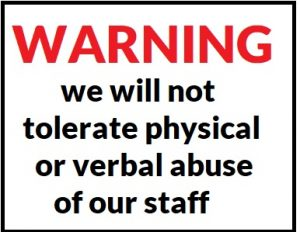 Customer complaints Sign warning that we will not tolerate physical or verbal abuse